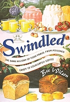 Swindled : the dark history of food fraud, from poisoned candy to counterfeit coffee