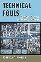 Technical fouls : democratic dilemmas and technological change