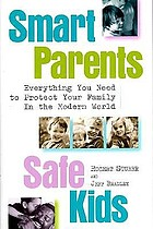 Smart parents, safe kids : everything you need to protect your family in the modern world