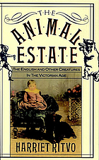 The animal estate : the English and other creatures in the Victorian Age