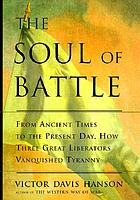 The soul of battle : from ancient times to the present day, how three great liberators vanquished tyranny