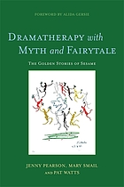 Dramatherapy with myth and fairytale : the golden stories of Sesame