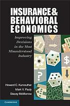 Insurance and Behavioral Economics : Improving Decisions in the Most Misunderstood Industry