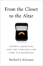 From the closet to the altar : courts, backlash, and the struggle for same-sex marriage