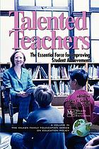 Talented teachers : the essential force for improving student achievement