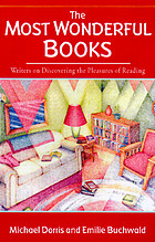 The most wonderful books : writers on discovering the pleasures of reading