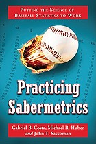 Practicing sabermetrics : putting the science of baseball statistics to work