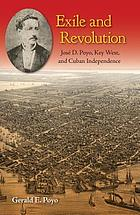 Exile and revolution : José D. Poyo, Key West, and Cuban independence