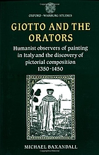 Giotto and the orators : humanist observers of painting in Italy and the discovery of pictorial composition 1350-1450