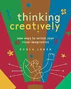 Thinking creatively : new ways to unlock your visual imagination