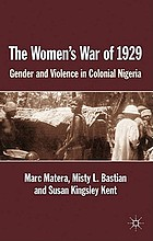 The women's war of 1929 : gender and violence in colonial Nigeria.