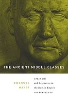 The ancient middle classes : urban life and aesthetics in the Roman Empire, 100 BCE-250 CE