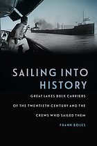 Sailing into history : Great Lakes bulk carriers of the twentieth century and the crews who sailed them