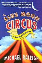 The Blue Moon Circus : a three-ring novel