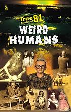 True stories of 81 weird humans.