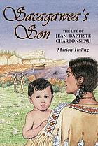 Sacagawea's son : the life of Jean Baptiste Charbonneau