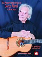 The magnificent guitar of Jorge Morel : a life of music