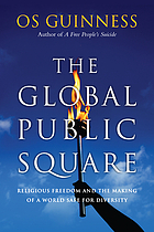 The global public square : religious freedom and the making of a world safe for diversity