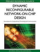 Dynamic reconfigurable network-on-chip design : innovations for computational processing and communication