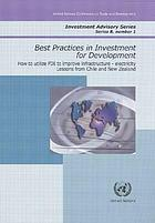 Best practices in investment for development : case studies in FDI : how to utilize FDI to improve infrastructure, electricity : lessons from Chile and New Zealand