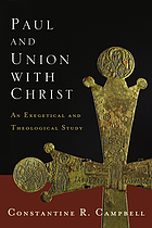 Paul and union with Christ : an exegetical and theological study