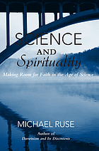 Science and spirituality : making room for faith in the age of science