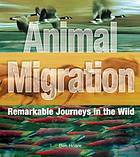 Animal migration : remarkable journeys in the wild