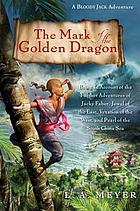 The mark of the golden dragon : being an account of the further adventures of Jacky Faber, jewel of the East, vexation of the West, and pearl of the South China Sea