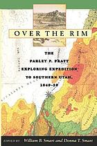 Over the Rim : the Parley P. Pratt exploring expedition to Southern Utah, 1849-50
