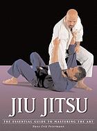 Jiu jitsu: the essential guide to mastering the art
