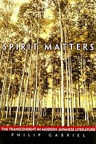 Spirit matters : the transcendent in modern Japanese literature