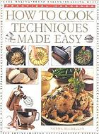 How to cook : techniques made easy