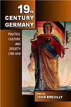 Nineteenth-century Germany : politics, culture, and society 1780-1918