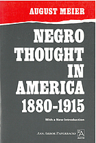 Negro thought in America, 1880-1915; racial ideologies in the age of Booker T. Washington.