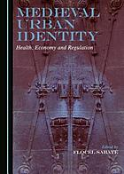 Medieval Urban Identity : Health, Economy and Regulation