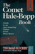 The comet Hale-Bopp book : guide to an awe-inspiring visitor from deep space