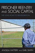 Prisoner reentry and social capital : the long road to reintegration