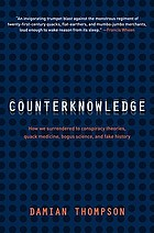 Counterknowledge : how we surrendered to conspiracy theories, quack medicine, bogus science and fake history