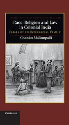 Race, religion, and law in colonial India : trials of an interracial family