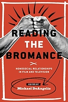 Reading the bromance : homosocial relationships in film and television