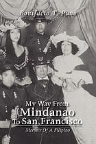 My way from Mindanao to San Francisco : memoir of a Filipino