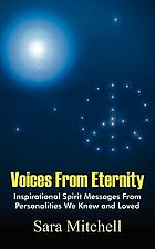 Voices from eternity : inspirational spirit messages from personalities we knew and loved