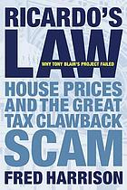 Ricardo's law : house prices and the great tax clawback scam