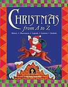 Christmas from A to Z : history, observances, legends, customs, symbols