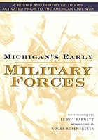 Michigan's early military forces : a roster and history of troops activated prior to the American Civil War