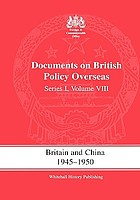 Documents on British policy overseas. Series 1., Vol. 8, Britain and China, 1945-1950