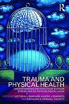 Trauma and physical health : understanding the effects of extreme stress and of psychological harm