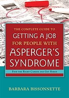 The complete guide to getting a job for people with Asperger's syndrome : find the right career and get hired