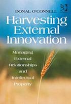 Harvesting external innovation : managing external relationships and intellectual property