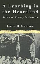 A lynching in the heartland : race and memory in America